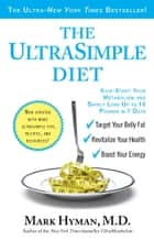 The UltraSimple Diet - Kick-Start Your Metabolism and Safely Lose Up to 10 Pounds in 7 Days ebook by Mark Hyman, M.D.