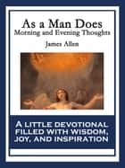 As a Man Does - Morning and Evening Thoughts ebook by James Allen