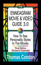 The Enneagram Movie & Video Guide 3.0 - How To See Personality Styles in the Movies ebook by Thomas Condon