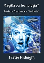 Magi Ka Ou Tecnologia? ebook by Frater Midnight