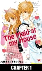 The Maid at my House - Chapter 1 ebook by Mihoko Kojima