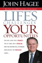 Life's Challenges.. Your Opportunities - God Has Given You A Promise...You've Come Into A Problem...How You Respond Will Determine How Quickly The Provision Comes... ebook by John Hagee
