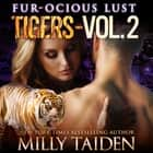 Box Set: Fur-ocious Lust, Volume Two: - Tigers audiobook by Milly Taiden
