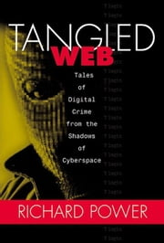 Tangled Web: Tales of Digital Crime from the Shadows of Cyberspace ebook by Power