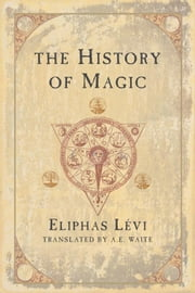 The History of Magic ebook by Eliphas Levi, A.E. Waite