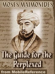 The Guide For The Perplexed (Mobi Classics) ebook by Moses Maimonides,M. Friedlander (Translator)