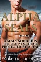 Alpha SEALs Box Set Two (Books 4-6) ebook by Makenna Jameison