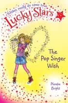 Lucky Stars 3: The Pop Singer Wish ebook by Phoebe Bright, Karen Donnelly