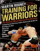 Training for Warriors - The Ultimate Mixed Martial Arts Workout ebook by