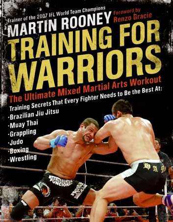 Training for Warriors - The Ultimate Mixed Martial Arts Workout ebook by Martin Rooney