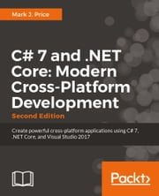 C# 7 and .NET Core: Modern Cross-Platform Development - Second Edition ebook by Mark J. Price