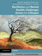 Resilience and Mental Health - Challenges Across the Lifespan ebook by Steven M. Southwick,Brett T. Litz,Dennis Charney,Matthew J. Friedman