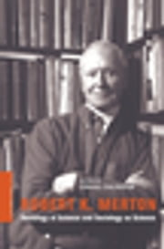 Robert K. Merton - Sociology of Science and Sociology as Science ebook by