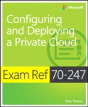 Exam Ref 70-247 Configuring and Deploying a Private Cloud (MCSE) ebook by Orin Thomas