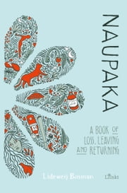 Naupaka - a book of loss,leaving and returning ebook by Lideweij Bosman