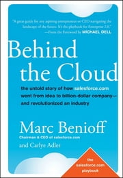 Behind the Cloud - The Untold Story of How Salesforce.com Went from Idea to Billion-Dollar Company-and Revolutionized an Industry ebook by Marc Benioff,Carlye Adler