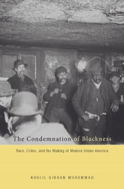 THE CONDEMNATION OF BLACKNESS ebook by Khalil Gibran Muhammad