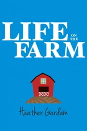 Life on the Farm ebook by Heather Gardam