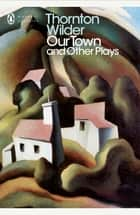 Our Town and Other Plays ebook by Thornton Wilder
