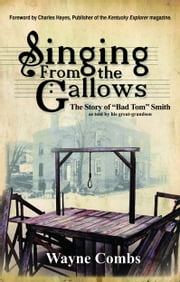 "Singing From the Gallows: The Story of ""Bad Tom"" Smith ebook by Wayne Combs"