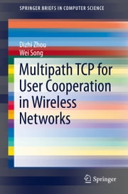 Multipath TCP for User Cooperation in Wireless Networks ebook by Dizhi Zhou,Wei Song