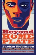 Beyond Home Plate - Jackie Robinson on Life After Baseball ebook by Michael G. Long
