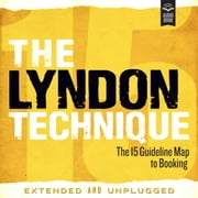 The Lyndon Technique: The 15 Guideline Map To Booking Extended and Unplugged audiobook by Amy Lyndon