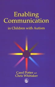 Enabling Communication in Children with Autism ebook by Carol Potter,Christopher Whittaker