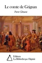 Le comte de Grignan ebook by Pierre Clément