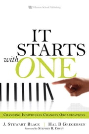 Starts with One, It: Changing Individuals Changes Organizations ebook by Black, J. Stewart