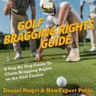 Golf Bragging Rights Guide - A Step By Step Guide To Claim Bragging Rights on the Golf Course audiobook by HowExpert, Danial Naqvi
