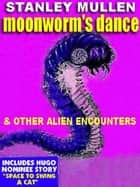 Moonworm's Dance - & Other Alien Encounters ebook by Stanley Mullen