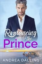 Romancing the Prince ebook by Andrea Dalling