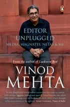 Editor Unplugged - Media, Magnates, Netas and Me ebook by Vinod Mehta