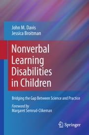 Nonverbal Learning Disabilities in Children - Bridging the Gap Between Science and Practice ebook by John M. Davis,Jessica Broitman