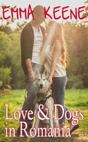 Love and Dogs in Romania ebook by Emma Keene