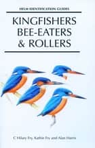 Kingfishers, Bee-eaters and Rollers ebook by C. Hilary Fry, Kathie Fry, Alan Harris
