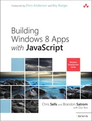 Building Windows 8 Apps with JavaScript ebook by Chris Sells,Brandon Satrom,Don Box