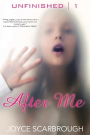 After Me - The Unfinished Series, #1 ebook by Joyce Scarbrough