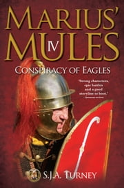 Marius' Mules IV: Conspiracy of Eagles ebook by S.J.A. Turney