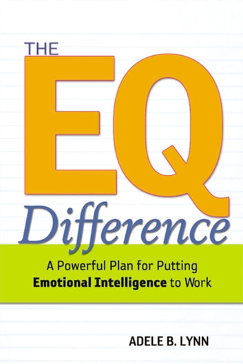 The EQ Difference - A Powerful Plan for Putting Emotional Intelligence to Work ebook by Adele Lynn