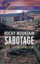 Rocky Mountain Sabotage (Mills & Boon Love Inspired Suspense) eBook by Jill Elizabeth Nelson