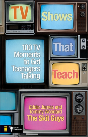 TV Shows That Teach - 100 TV Moments to Get Teenagers Talking ebook by Eddie James,Tommy Woodard