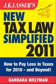 J.K. Lasser's New Tax Law Simplified 2011 - Tax Relief from the American Recovery and Reinvestment Act, and More ebook by Barbara Weltman
