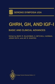 GHRH, GH, and IGF-I - Basic and Clinical Advances ebook by Marc R. Blackman,S. Mitchell Harman,Jesse Roth,Jay R. Shapiro
