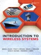 Introduction to Wireless Systems ebook by Frederick C. Berry,Bruce A. Black,Philip S. DiPiazza,Bruce A. Ferguson,David R. Voltmer