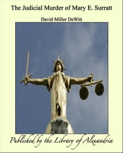 The Judicial Murder of Mary E. Surratt ebook by David Miller DeWitt