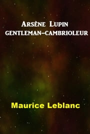 Arsène Lupin gentleman-cambrioleur ebook by Maurice LeBlanc