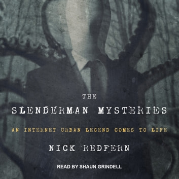 The Slenderman Mysteries - An Internet Urban Legend Comes to Life audiobook by Nick Redfern