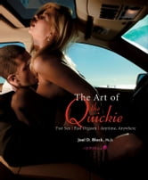 Art of the Quickie - Fast Sex, Fast Orgasm, Anytime, Anywhere ebook by Joel D Block